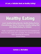 Healthy Eating: Learn Healthy Eating Secrets, Healthy Eating During Chemotherapy, How To Develop A Healthy Eating Pl by Carmen McFadden