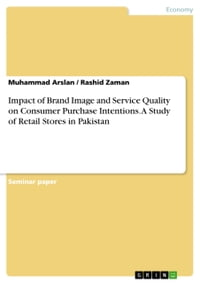 Impact of Brand Image and Service Quality on Consumer Purchase Intentions. A Study of Retail Stores…