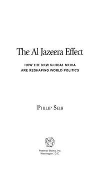 The Al Jazeera Effect: How the New Global Media Are Reshaping World Politics
