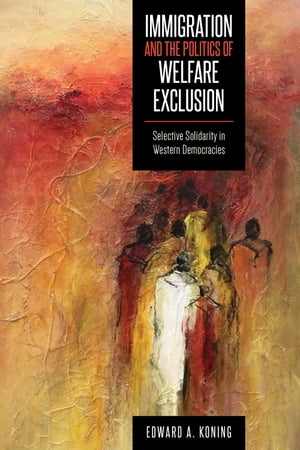 Immigration and the Politics of Welfare Exclusion: Selective Solidarity in Western Democracies by Edward A. Koning