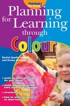 Planning for Learning through Colour by Rachel Sparks Linfield