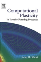 Computational Plasticity in Powder Forming Processes by Amir Khoei