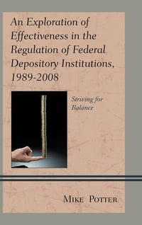 An Exploration of Effectiveness in the Regulation of Federal Depository Institutions, 1989–2008…