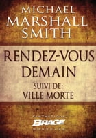 Rendez vous demain (suivi de) Ville morte by Michael Marshall Smith