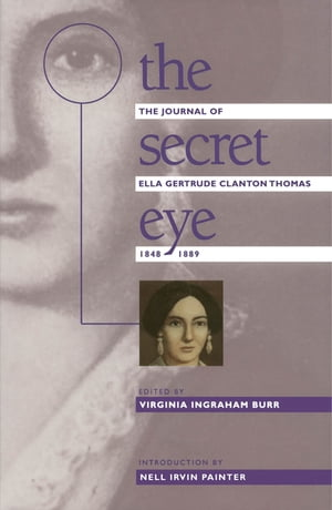 The Secret Eye The Journal of Ella Gertrude Clanton Thomas,  1848-1889