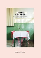 Little escapes: 208 slaaptips & eetadressen in Nederland en Vlaanderen by Maartje Diepstraten