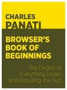 Panati's Browser's Book of Beginnings: The Origins of Everything Under, and Including, the Sun