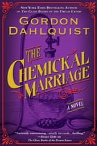 The Chemickal Marriage by Gordon Dahlquist