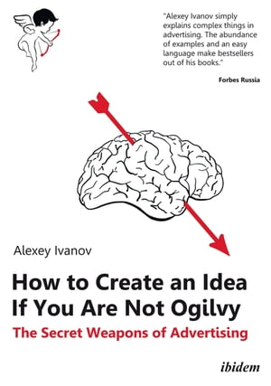 How to Create an Idea If You Are Not Ogilvy: The Secret Weapons of Advertising