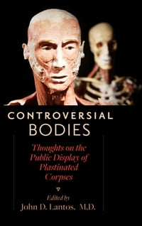 Controversial Bodies: Thoughts on the Public Display of Plastinated Corpses