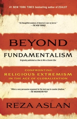 Book Beyond Fundamentalism: Confronting Religious Extremism in the Age of Globalization by Reza Aslan