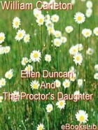 Ellen Duncan; And The Proctor's Daughter by William Carleton