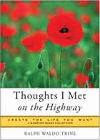 Thoughts I Met on the Highway: Create the Life You Want, A Hampton Roads Collection by Ralph Waldo Trine, Mina Paker