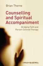Counselling and Spiritual Accompaniment: Bridging Faith and Person-Centred Therapy