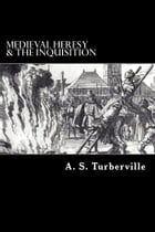 Medieval Heresy & The Inquisition by A. S. Turberville