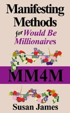 Manifesting Methods for Would Be Millionaires: The Branches by Susan James