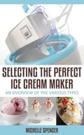 Selecting The Perfect Ice Cream Maker An Overview Of The Various Types photo