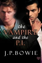 The Vampire and the P.I. by J.P. Bowie