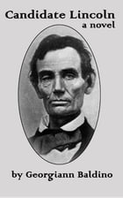 Candidate Lincoln, a novel by Georgiann Baldino