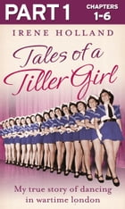 Tales of a Tiller Girl Part 1 of 3 by Irene Holland