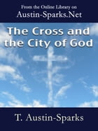 The Cross and the City of God by T. Austin-Sparks