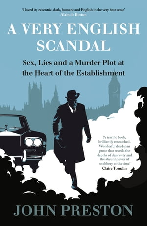 A Very English Scandal Sex,  Lies and a Murder Plot at the Heart of the Establishment