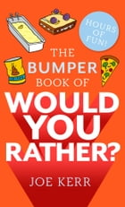 The Bumper Book of Would You Rather?: Over 350 hilarious hypothetical questions for anyone aged 9 to 99