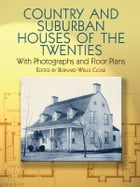Country and Suburban Houses of the Twenties: With Photographs and Floor Plans by Bernard Wells Close