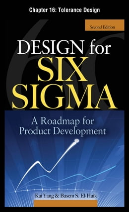 Book Design for Six Sigma, Chapter 16 - Tolerance Design by Basem S. EI-Haik