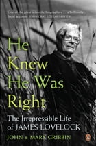 He Knew He Was Right: The Irrepressible Life of James Lovelock by John Gribbin
