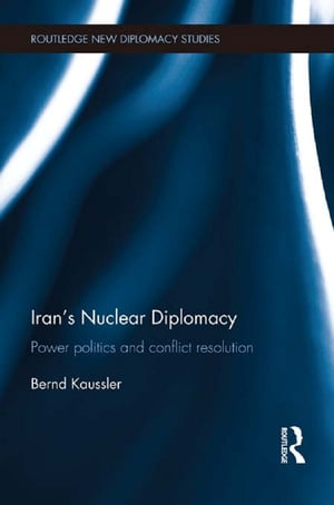 Iran's Nuclear Diplomacy Power politics and conflict resolution