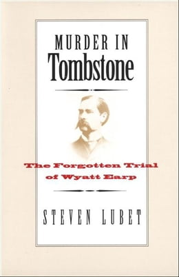 Book Murder in Tombstone: The Forgotten Trial of Wyatt Earp by Steven Lubet