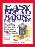 Easy Breadmaking for Special Diets: Use Your Bread Machine, Food Processor, Mixer or Tortilla Maker to Make the Bread YOU Need Quickly and Easily photo
