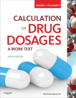 Book Calculation of Drug Dosages - E-Book: A Work Text by Sheila J. Ogden, RN, MSN