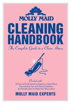 Molly Maid Cleaning Handbook: The Complete Guide to a Clean House