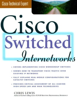 Book Cisco Switched Internetworks: VLANs, ATM & Voice/Data Integration by Lewis, Chris