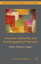 American Authorship and Autobiographical Narrative: Mailer, Wideman, Eggers