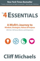 The 4 Essentials: A Misfit's Journey to Mindset, Strategies, Values & Purpose (With Over 100 Famous Mentors and Entrep by Cliff Michaels
