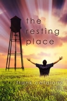The Resting Place: A Play by Frank Catalano