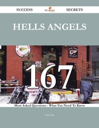 Hells Angels 167 Success Secrets - 167 Most Asked Questions On Hells Angels - What You Need To Know