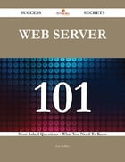 Web server 101 Success Secrets - 101 Most Asked Questions On Web server - What You Need To Know