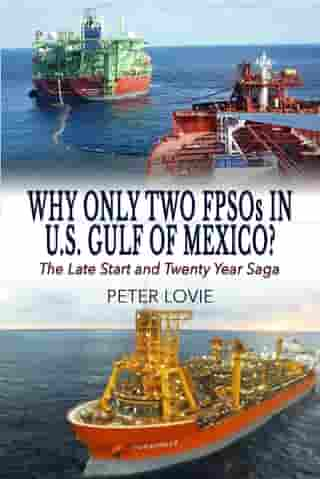 Why Only Two FPSOs in U.S. Gulf of Mexico?: The Late Start and Twenty Year Saga