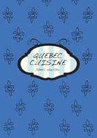A Canadian Cookbook: Quebec Cuisine by James Newton