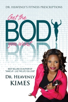 Dr. Heavenly's Fitness Prescriptions: Get the BODY You Want