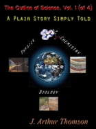 The Outline of Science, Vol. 1 (of 4): A Plain Story Simply Told [Annotated] by J. Arthur Thomson