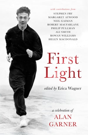 First Light A Celebration of Alan Garner