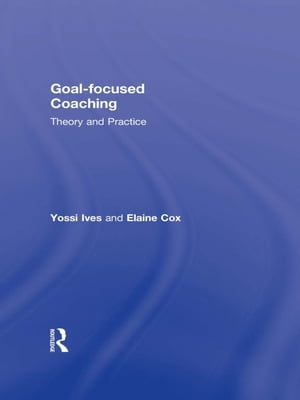Goal-focused Coaching Theory and Practice