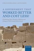 A Government that Worked Better and Cost Less?: Evaluating Three Decades of Reform and Change in UK…