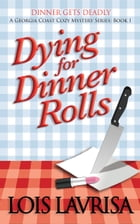 Dying for Dinner Rolls: Cozy Mystery by Lois Lavrisa