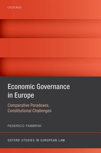 Economic Governance in Europe: Comparative Paradoxes and Constitutional Challenges